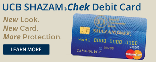 UCB SHAZAMCHEK Debit Card. New Look. New Card. More Protection.
