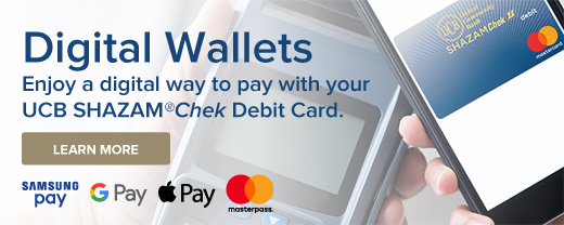 Enjoy a digital way to pay with your UCB SHAZAM®Chek Debit Card with Digital Wallets.